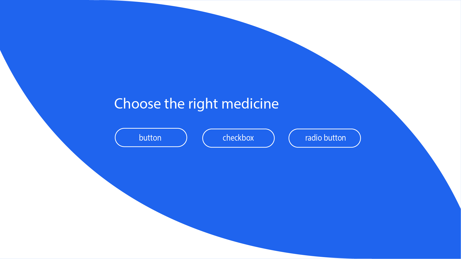 Choose the right medicine from the following interactions: button, checkbox, or radio button